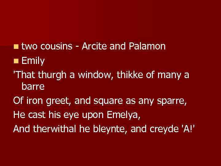 n two cousins - Arcite and Palamon n Emily 'That thurgh a window, thikke