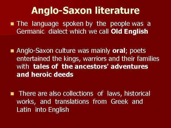 Anglo-Saxon literature n The language spoken by the people was a Germanic dialect which