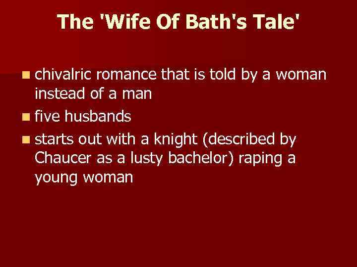 The 'Wife Of Bath's Tale' n chivalric romance that is told by a woman