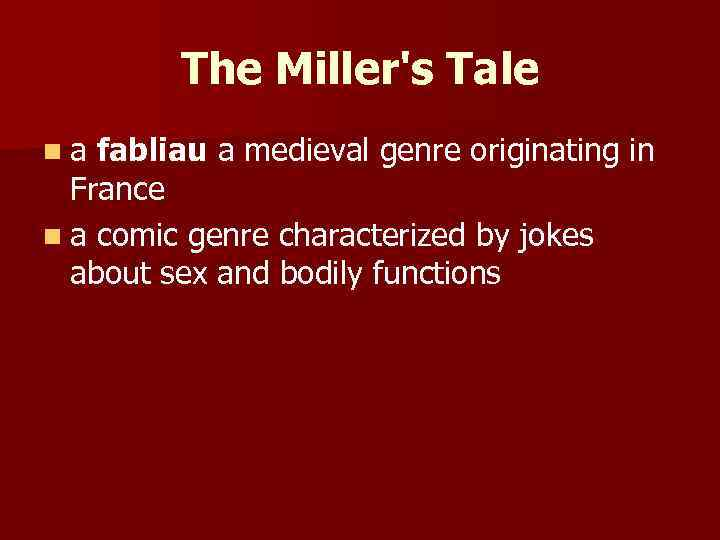 The Miller's Tale n a fabliau a medieval genre originating in France n a