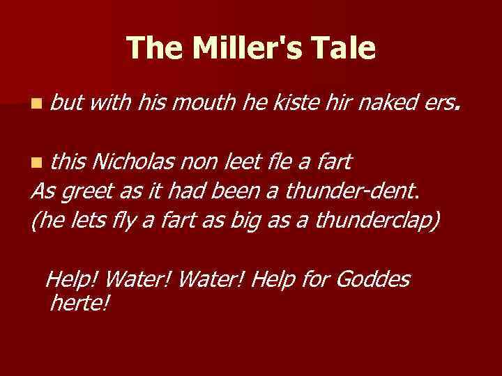 The Miller's Tale n but with his mouth he kiste hir naked ers. n