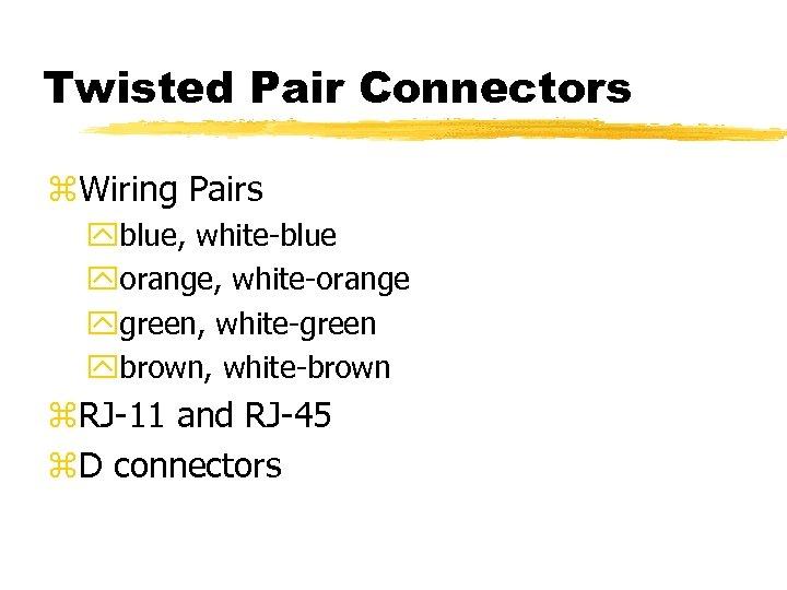 Twisted Pair Connectors z. Wiring Pairs yblue, white-blue yorange, white-orange ygreen, white-green ybrown, white-brown