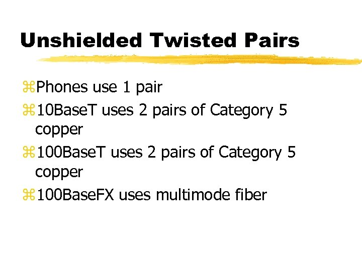 Unshielded Twisted Pairs z. Phones use 1 pair z 10 Base. T uses 2