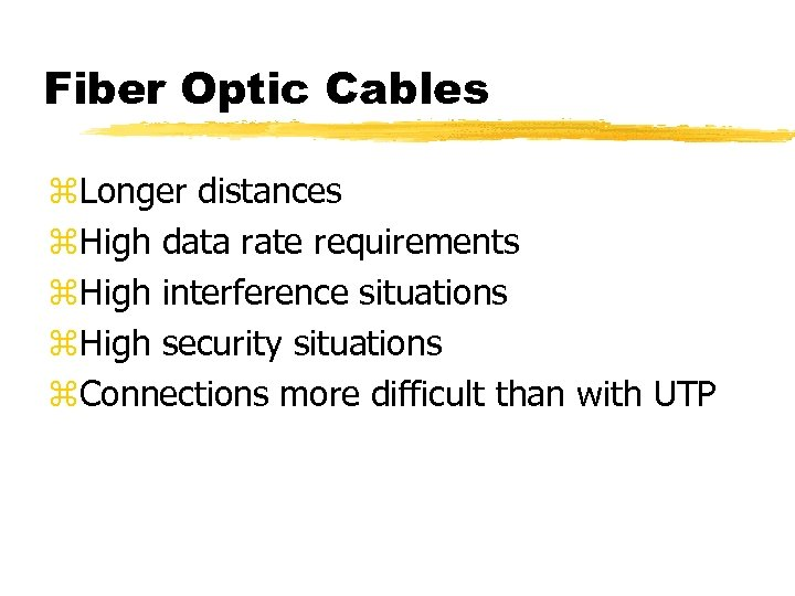 Fiber Optic Cables z. Longer distances z. High data rate requirements z. High interference