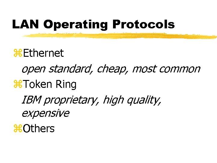LAN Operating Protocols z. Ethernet open standard, cheap, most common z. Token Ring IBM