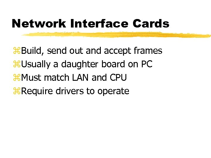 Network Interface Cards z. Build, send out and accept frames z. Usually a daughter