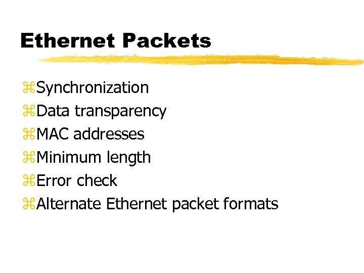 Ethernet Packets z. Synchronization z. Data transparency z. MAC addresses z. Minimum length z.