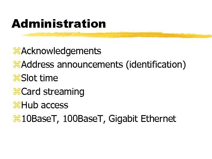 Administration z. Acknowledgements z. Address announcements (identification) z. Slot time z. Card streaming z.