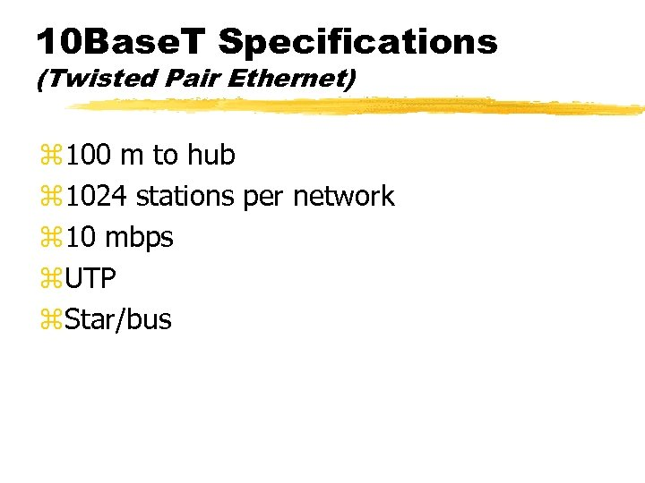 10 Base. T Specifications (Twisted Pair Ethernet) z 100 m to hub z 1024