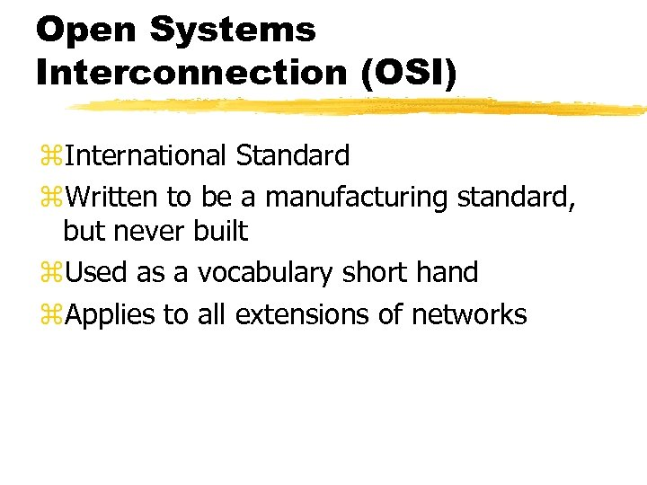 Open Systems Interconnection (OSI) z. International Standard z. Written to be a manufacturing standard,