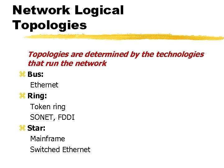 Network Logical Topologies are determined by the technologies that run the network z Bus: