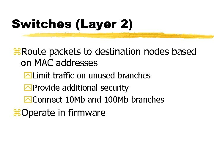 Switches (Layer 2) z. Route packets to destination nodes based on MAC addresses y.