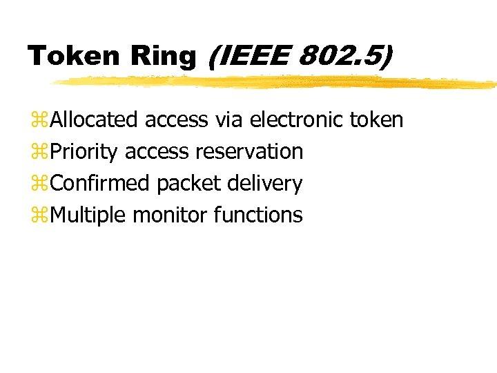 Token Ring (IEEE 802. 5) z. Allocated access via electronic token z. Priority access