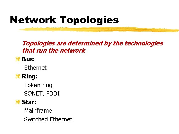 Network Topologies are determined by the technologies that run the network z Bus: Ethernet