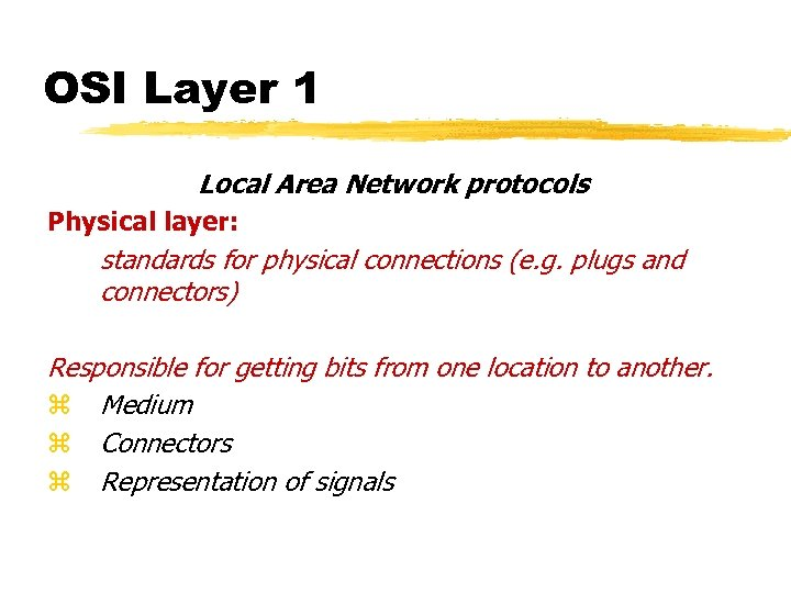 OSI Layer 1 Local Area Network protocols Physical layer: standards for physical connections (e.