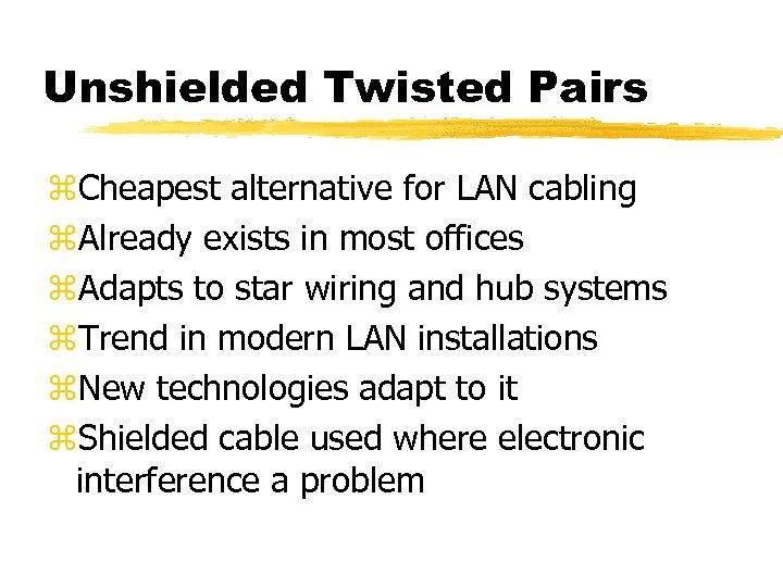 Unshielded Twisted Pairs z. Cheapest alternative for LAN cabling z. Already exists in most