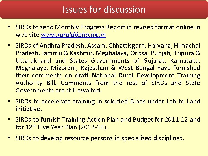 Issues for discussion • SIRDs to send Monthly Progress Report in revised format online