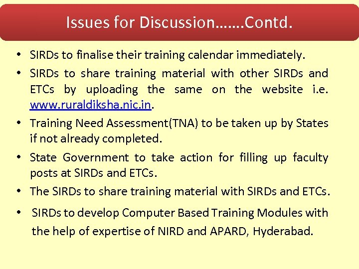 Issues for Discussion……. Contd. • SIRDs to finalise their training calendar immediately. • SIRDs
