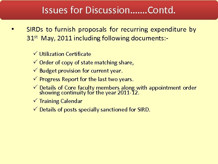 Issues for Discussion……. Contd. • SIRDs to furnish proposals for recurring expenditure by 31
