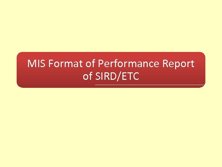 MIS Format of Performance Report of SIRD/ETC
