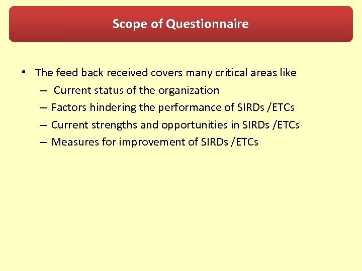 Scope of Questionnaire • The feed back received covers many critical areas like –