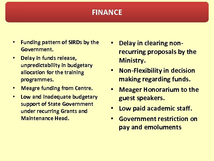 FINANCE • Funding pattern of SIRDs by the Government. • Delay in funds release,