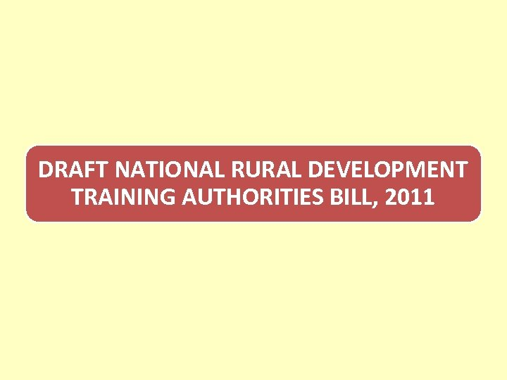 DRAFT NATIONAL RURAL DEVELOPMENT TRAINING AUTHORITIES BILL, 2011