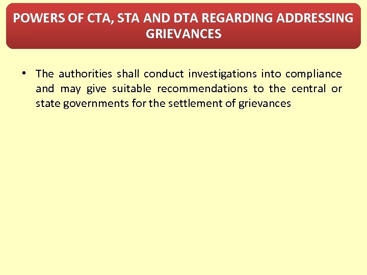 POWERS OF CTA, STA AND DTA REGARDING ADDRESSING GRIEVANCES • The authorities shall conduct