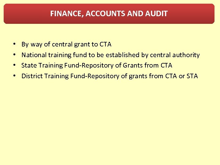 FINANCE, ACCOUNTS AND AUDIT • • By way of central grant to CTA National