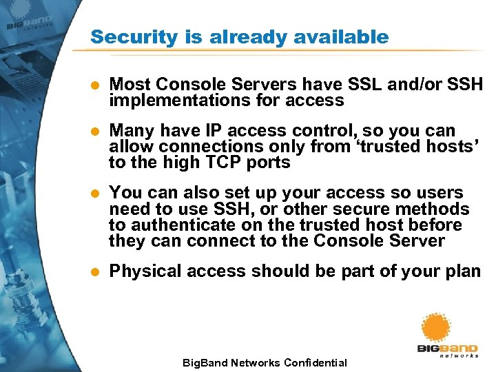 Security is already available l Most Console Servers have SSL and/or SSH implementations for