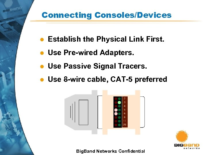 Connecting Consoles/Devices l Establish the Physical Link First. l Use Pre-wired Adapters. l Use