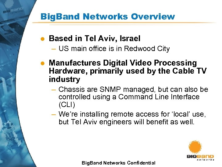 Big. Band Networks Overview l Based in Tel Aviv, Israel – US main office