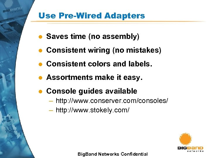 Use Pre-Wired Adapters l Saves time (no assembly) l Consistent wiring (no mistakes) l