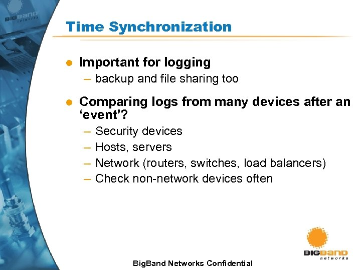 Time Synchronization l Important for logging – backup and file sharing too l Comparing
