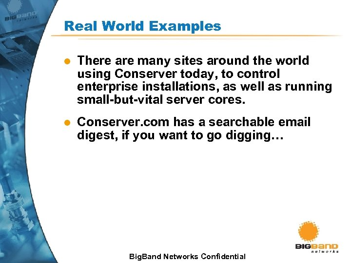 Real World Examples l There are many sites around the world using Conserver today,