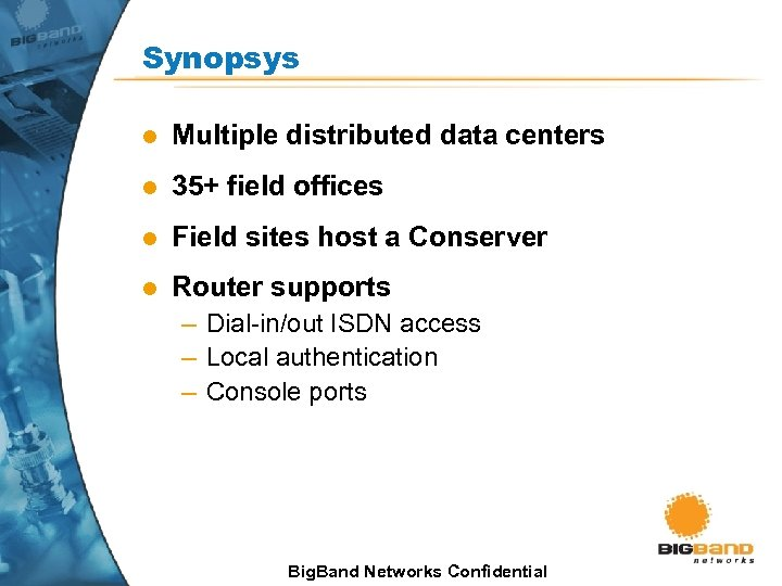 Synopsys l Multiple distributed data centers l 35+ field offices l Field sites host
