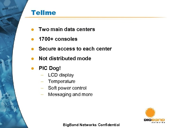 Tellme l Two main data centers l 1700+ consoles l Secure access to each