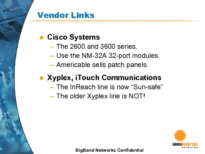 Vendor Links l Cisco Systems – The 2600 and 3600 series. – Use the