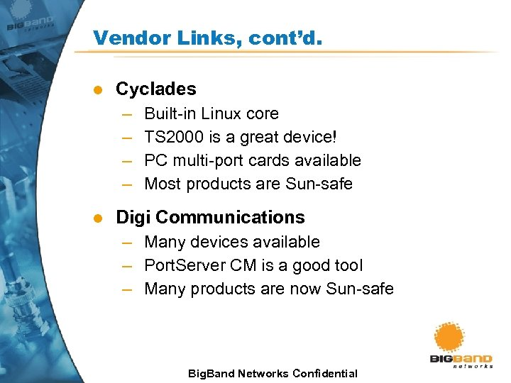 Vendor Links, cont'd. l Cyclades – – l Built-in Linux core TS 2000 is