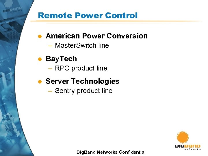 Remote Power Control l American Power Conversion – Master. Switch line l Bay. Tech