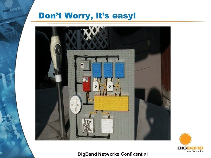 Don't Worry, it's easy! Big. Band Networks Confidential