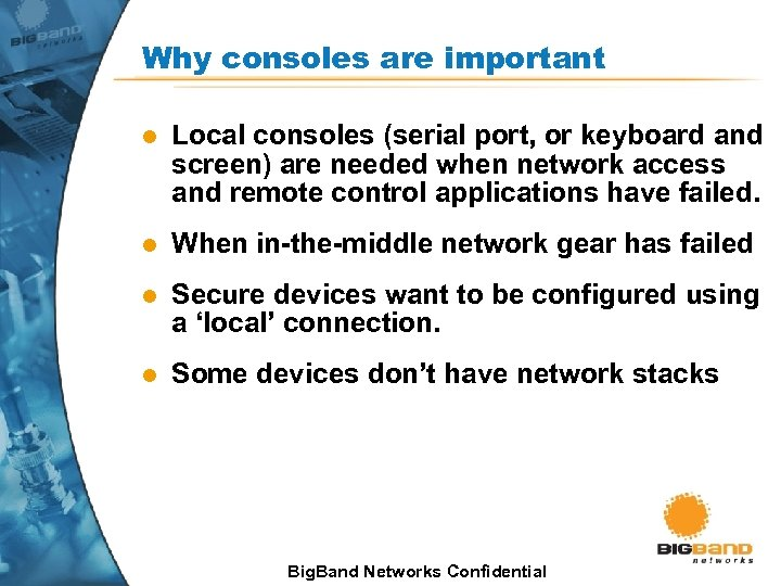 Why consoles are important l Local consoles (serial port, or keyboard and screen) are