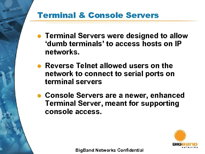 Terminal & Console Servers l Terminal Servers were designed to allow 'dumb terminals' to