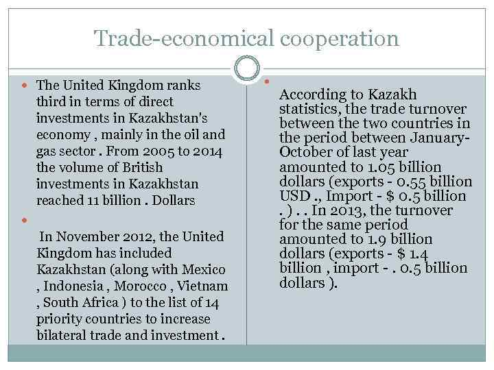 Trade-economical cooperation The United Kingdom ranks third in terms of direct investments in Kazakhstan's