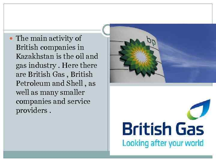 The main activity of British companies in Kazakhstan is the oil and gas