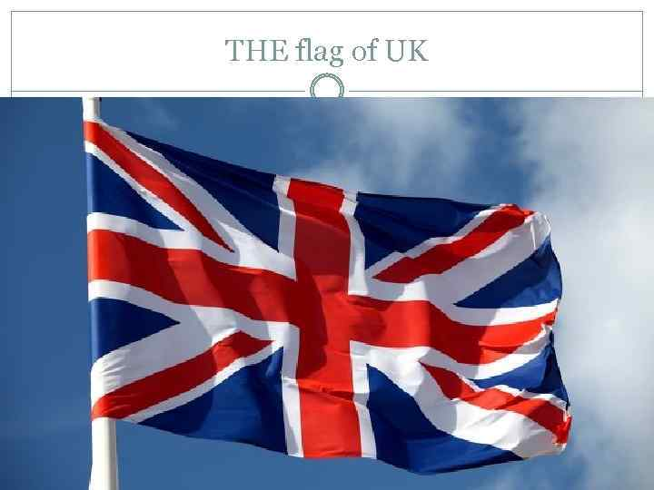THE flag of UK