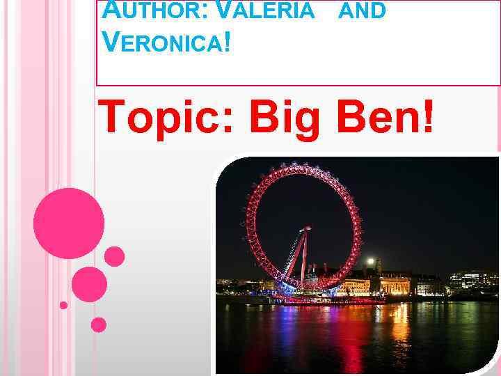 AUTHOR: VALERIA VERONICA! AND Topic: Big Ben!