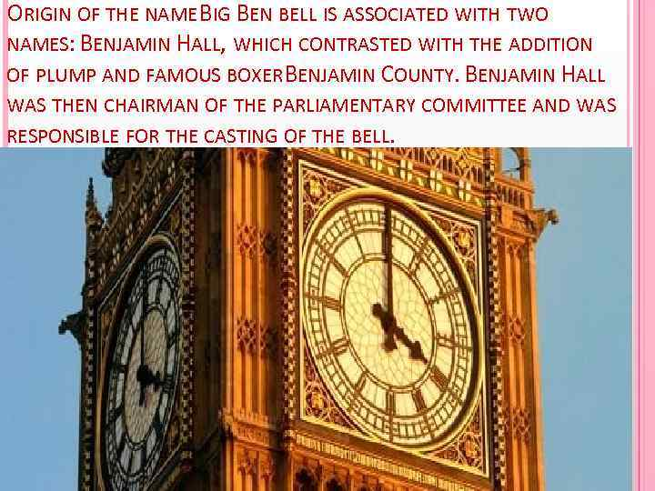 ORIGIN OF THE NAME BIG BEN BELL IS ASSOCIATED WITH TWO NAMES: BENJAMIN HALL,