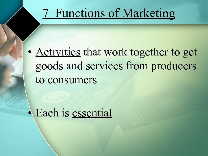 7 Functions of Marketing • Activities that work together to get goods and services