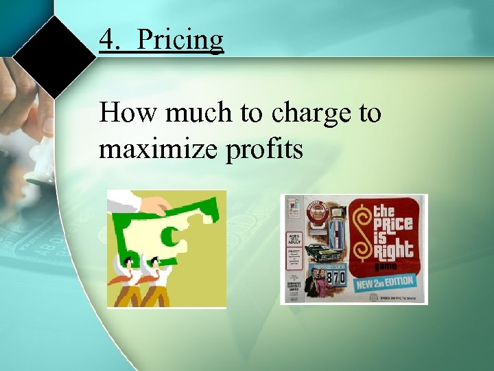 4. Pricing How much to charge to maximize profits